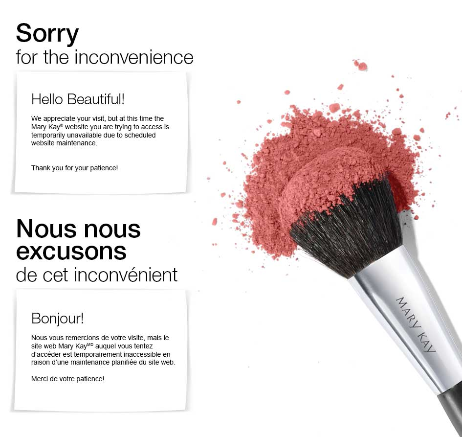 Sorry for the inconvenience. Hello Beautiful! We appreciate your visit, but at this time the Mary Kay(R) website you are trying to access is temporarily unavailable due to scheduled website maintenance. Thank you for your patience!